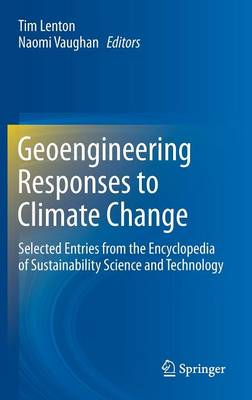 Geoengineering Responses to Climate Change: Selected Entries from the Encyclopedia of Sustainability Science and Technology (Hardback)