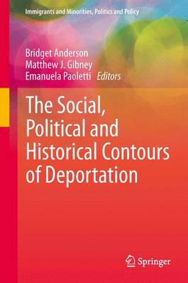 The Social, Political and Historical Contours of Deportation - Immigrants and Minorities, Politics and Policy (Hardback)
