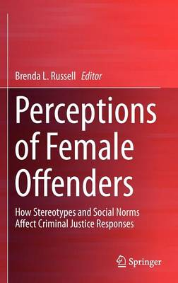Perceptions of Female Offenders: How Stereotypes and Social Norms Affect Criminal Justice Responses (Hardback)