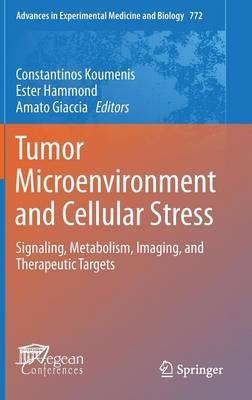 Tumor Microenvironment and Cellular Stress: Signaling, Metabolism, Imaging, and Therapeutic Targets - Advances in Experimental Medicine and Biology 772 (Hardback)