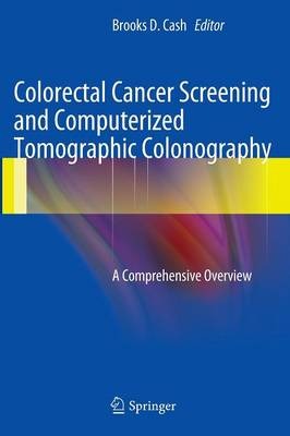 Colorectal Cancer Screening and Computerized Tomographic Colonography: A Comprehensive Overview (Hardback)