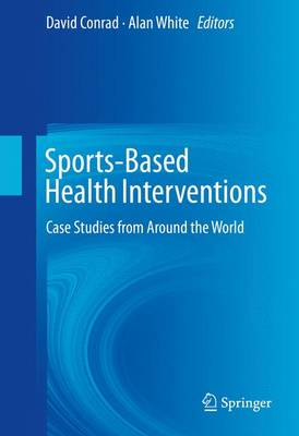 Sports-Based Health Interventions: Case Studies from Around the World (Hardback)