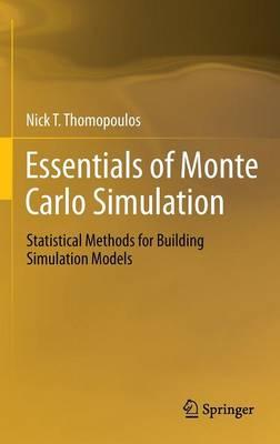 Essentials of Monte Carlo Simulation: Statistical Methods for Building Simulation Models (Hardback)