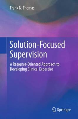 Solution-Focused Supervision: A Resource-Oriented Approach to Developing Clinical Expertise (Hardback)