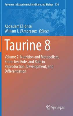 Taurine 8: Volume 2: Nutrition and Metabolism, Protective Role, and Role in Reproduction, Development, and Differentiation - Advances in Experimental Medicine and Biology 776 (Hardback)