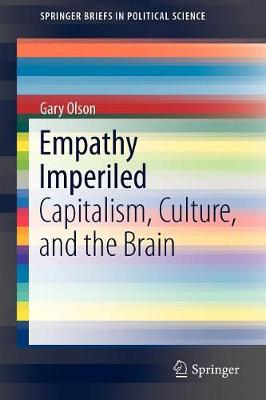 Empathy Imperiled: Capitalism, Culture, and the Brain - SpringerBriefs in Political Science 10 (Paperback)