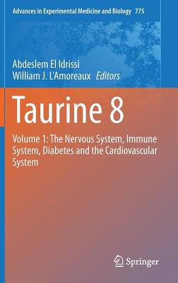 Taurine 8: Volume 1: The Nervous System, Immune System, Diabetes and the Cardiovascular System - Advances in Experimental Medicine and Biology 775 (Hardback)