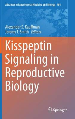 Kisspeptin Signaling in Reproductive Biology - Advances in Experimental Medicine and Biology 784 (Hardback)