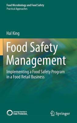 Food Safety Management: Implementing a Food Safety Program in a Food Retail Business - Practical Approaches (Hardback)