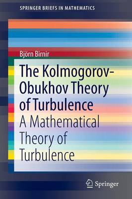 The Kolmogorov-Obukhov Theory of Turbulence: A Mathematical Theory of Turbulence - SpringerBriefs in Mathematics (Paperback)