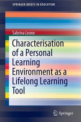 Characterisation of a Personal Learning Environment as a Lifelong Learning Tool - SpringerBriefs in Education (Paperback)