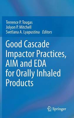 Good Cascade Impactor Practices, AIM and EDA for Orally Inhaled Products (Hardback)