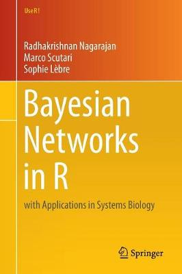 Bayesian Networks in R: with Applications in Systems Biology - Use R! 48 (Paperback)