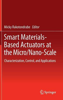 Smart Materials-Based Actuators at the Micro/Nano-Scale: Characterization, Control, and Applications (Hardback)