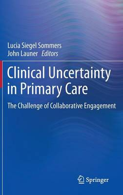 Clinical Uncertainty in Primary Care: The Challenge of Collaborative Engagement (Hardback)