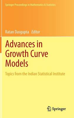 Advances in Growth Curve Models: Topics from the Indian Statistical Institute - Springer Proceedings in Mathematics & Statistics 46 (Hardback)
