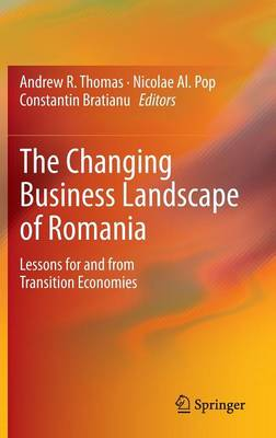 The Changing Business Landscape of Romania: Lessons for and from Transition Economies (Hardback)