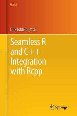 Seamless R and C++ Integration with Rcpp - Use R! 64 (Paperback)