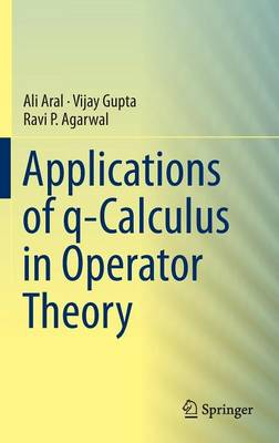 Applications of q-Calculus in Operator Theory (Hardback)