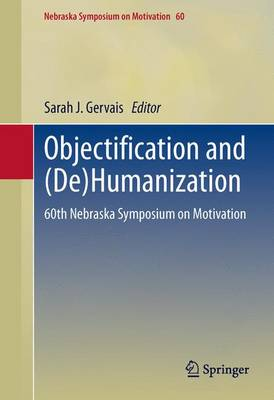 Objectification and (De)Humanization: 60th Nebraska Symposium on Motivation - Nebraska Symposium on Motivation 60 (Hardback)