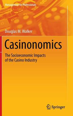 Casinonomics: The Socioeconomic Impacts of the Casino Industry - Management for Professionals (Hardback)