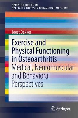 Exercise and Physical Functioning in Osteoarthritis: Medical, Neuromuscular and Behavioral Perspectives - SpringerBriefs in Specialty Topics in Behavioral Medicine (Paperback)