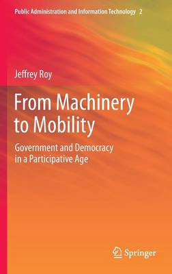 From Machinery to Mobility: Government and Democracy in a Participative Age - Public Administration and Information Technology 2 (Hardback)