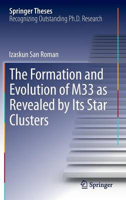 The Formation and Evolution of M33 as Revealed by Its Star Clusters - Springer Theses (Hardback)