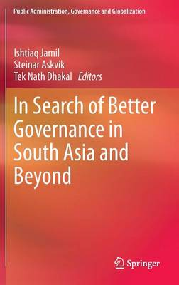 In Search of Better Governance in South Asia and Beyond - Public Administration, Governance and Globalization 3 (Hardback)
