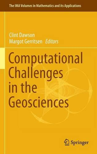 Computational Challenges in the Geosciences - The IMA Volumes in Mathematics and its Applications 156 (Hardback)