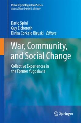 War, Community, and Social Change: Collective Experiences in the Former Yugoslavia - Peace Psychology Book Series 17 (Hardback)
