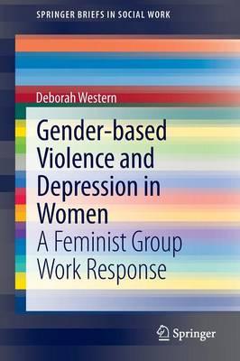 Gender-based Violence and Depression in Women: A Feminist Group Work Response - SpringerBriefs in Social Work (Paperback)