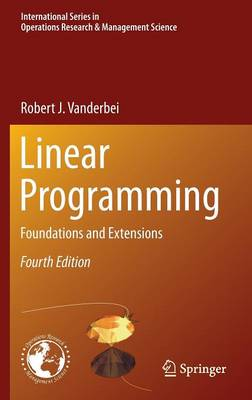 Linear Programming: Foundations and Extensions - International Series in Operations Research & Management Science 196 (Hardback)