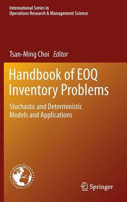 Handbook of EOQ Inventory Problems: Stochastic and Deterministic Models and Applications - International Series in Operations Research & Management Science 197 (Hardback)