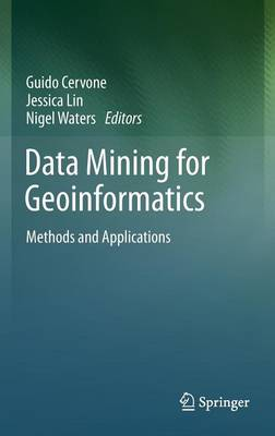 Data Mining for Geoinformatics: Methods and Applications (Hardback)
