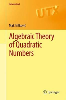Algebraic Theory of Quadratic Numbers - Universitext (Paperback)