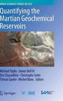 Quantifying the Martian Geochemical Reservoirs - Space Sciences Series of ISSI 44 (Hardback)