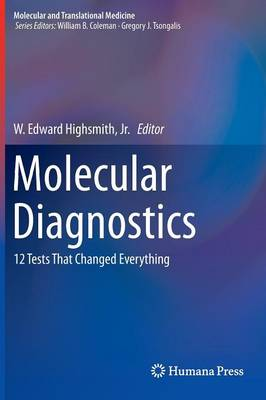 Molecular Diagnostics: 12 Tests That Changed Everything - Molecular and Translational Medicine (Hardback)
