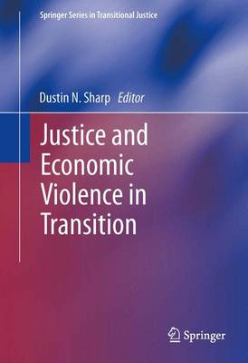 Justice and Economic Violence in Transition - Springer Series in Transitional Justice 5 (Hardback)