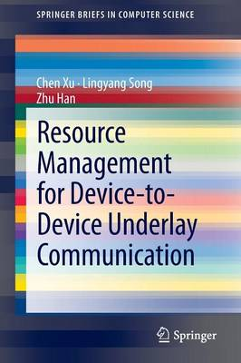 Resource Management for Device-to-Device Underlay Communication - SpringerBriefs in Computer Science (Paperback)
