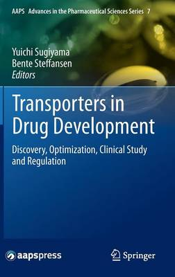 Transporters in Drug Development: Discovery, Optimization, Clinical Study and Regulation - AAPS Advances in the Pharmaceutical Sciences Series 7 (Hardback)