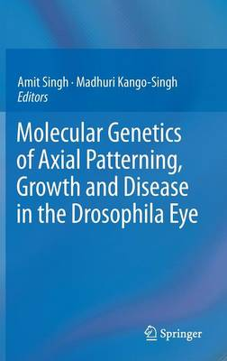 Molecular Genetics of Axial Patterning, Growth and Disease in the Drosophila Eye (Hardback)