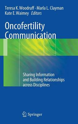 Oncofertility Communication: Sharing Information and Building Relationships across Disciplines (Hardback)