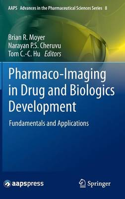 Pharmaco-Imaging in Drug and Biologics Development: Fundamentals and Applications - AAPS Advances in the Pharmaceutical Sciences Series 8 (Hardback)
