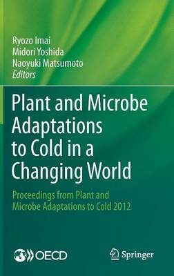 Plant and Microbe Adaptations to Cold in a Changing World: Proceedings from Plant and Microbe Adaptations to Cold 2012 (Hardback)