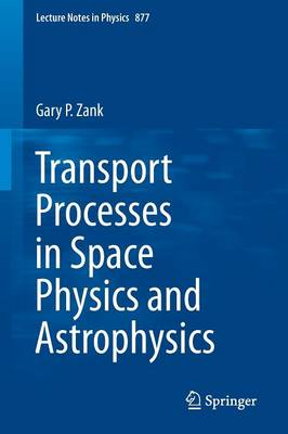 Transport Processes in Space Physics and Astrophysics - Lecture Notes in Physics 877 (Paperback)