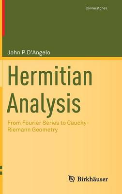 Hermitian Analysis: From Fourier Series to Cauchy-Riemann Geometry - Cornerstones (Hardback)