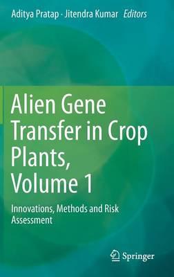 Alien Gene Transfer in Crop Plants, Volume 1: Innovations, Methods and Risk Assessment (Hardback)