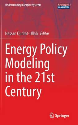 Energy Policy Modeling in the 21st Century - Understanding Complex Systems (Hardback)