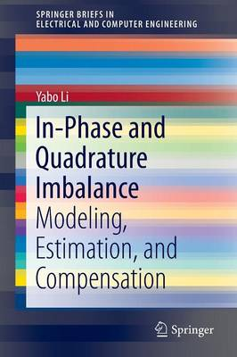 In-Phase and Quadrature Imbalance: Modeling, Estimation, and Compensation - SpringerBriefs in Electrical and Computer Engineering (Paperback)
